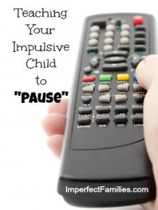 Teaching Your Impulsive Child to Pause. www.imperfectfamilies.com